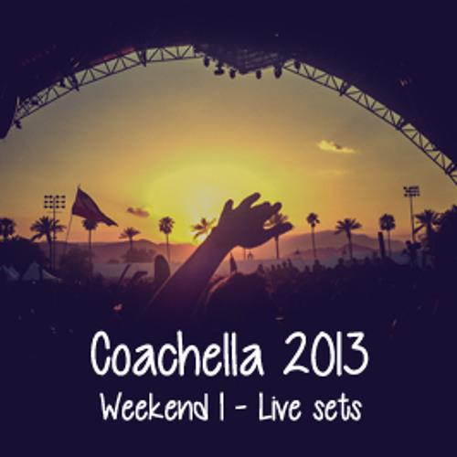 coachella 2013 :: live sets (ten track tuesday #6)
