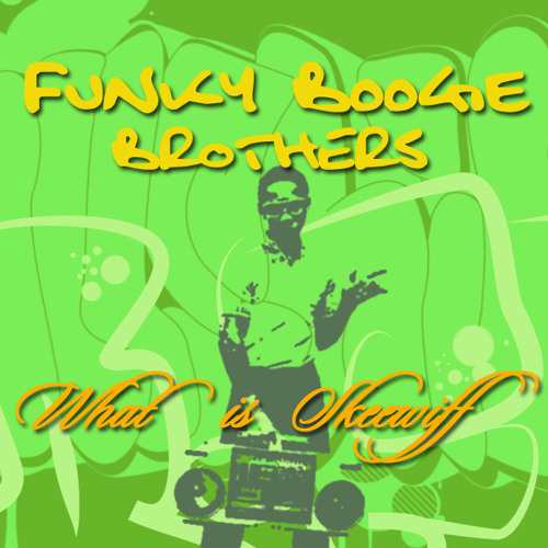 Funky Boogie Brothers - What Is Skeewiff