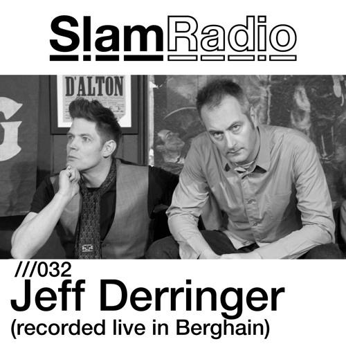 Slam Radio - 032 - Jeff Derringer (Recorded live in Berghain)