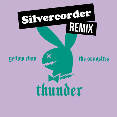 Yellow Claw & The Opposites - Thunder [Silvercorder Remix] PREVIEW