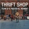 FREE DOWNLOAD Thrift Shop (Tom D's Festival Remix) - Macklemore & Ryan Lewis