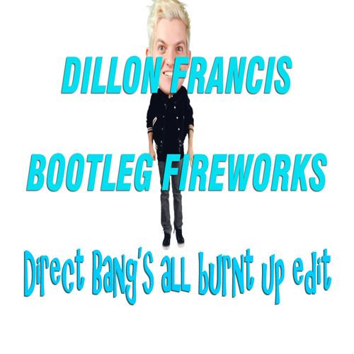 Dillon Francis - Bootleg Fireworks (DirectBang's all burnt up edit)