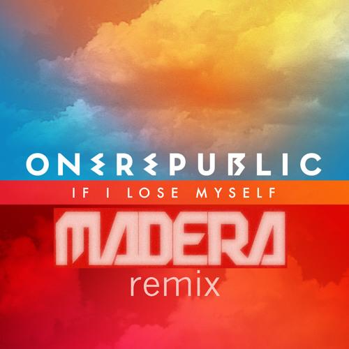 OneRepublic - If I Lose Myself (Madera WTF!? Remix)