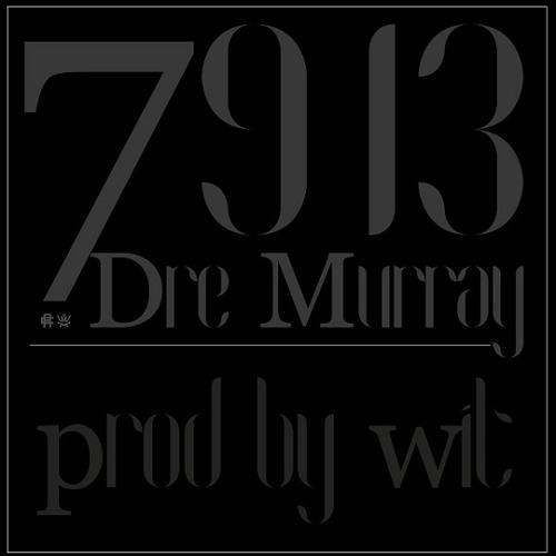 Dre Murray - 7913 (Prod. by Wit)