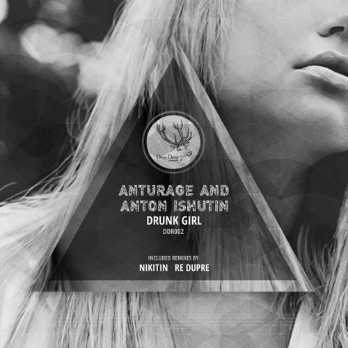 Anturage & Anton Ishutin - Drunk Girl (Re Dupre Rmx)