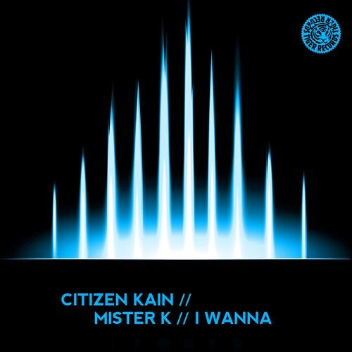 CITIZEN KAIN Feat. MISTER K - I Wanna (Original) /// TIGER REC.