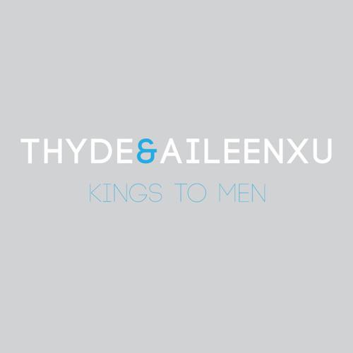 Thyde & Aileen Xu - Kings to Men *FREE DOWNLOAD*