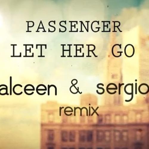 Passenger - Let Her Go (Alceen & Sergio Remix)