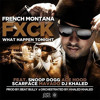 French Montana - Fuck What Happens Tonight (Ft. Mavado, Ace Hood, Snoop Dogg & Scarface) [CDQ]
