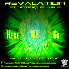Revalation ft. Dominique Larue - Here We Go (produced by Shade Cobain)