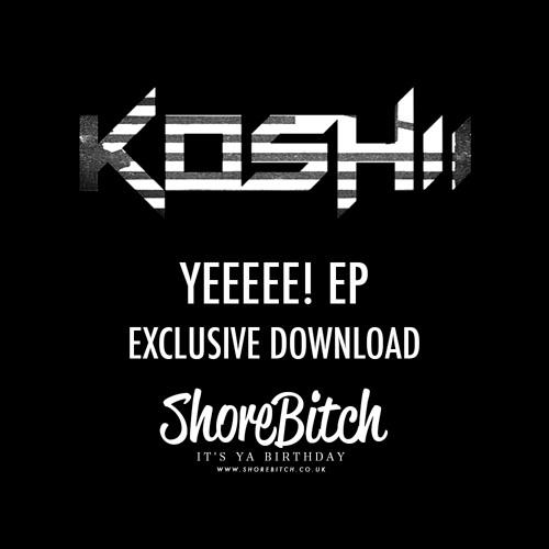 Koshii-Yeeeee! (Shorebitch Exclusive Download)