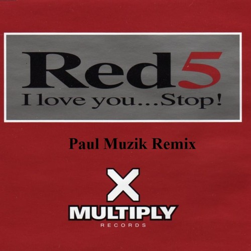 Red 5 - I Love You Stop ( Paul Muzik 2013 Rebirth Vocal Mix )