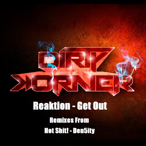 Reaktion - Get Out (Hot Shit! Remix) Dirty Korner Recordings Out 10/06/2013