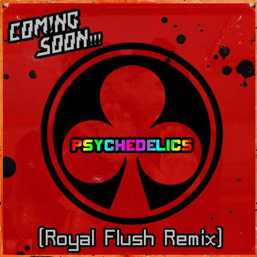 Coming Soon - Psychedelics (Royal Flush Remix) **Teaser**