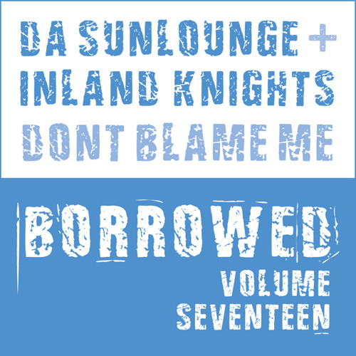 Da Sunlounge & Inland Knights - Don't Blame Me - LQ Preview (Out Now)