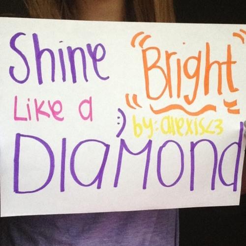 Shine Bright Like A Diamond- Sorry Messed Up!