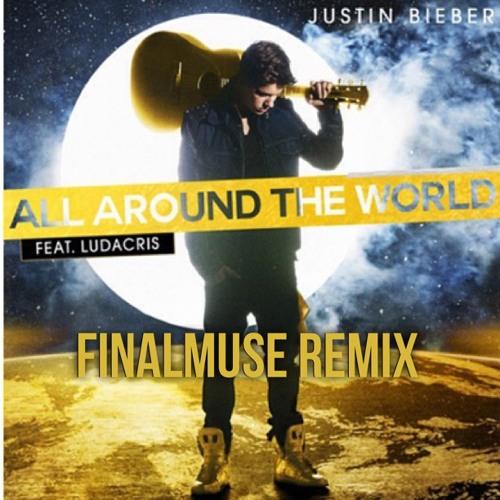 Justin Bieber - All Around The World (FinalMuse Remix)