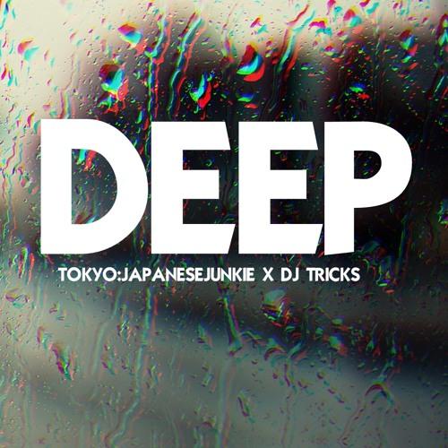 Deep x @DJTricks908 x @TokyoJapJunkie