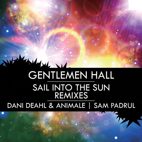 Sail Into The Sun by Gentlemen Hall (Dani Deahl & Animale Remix)
