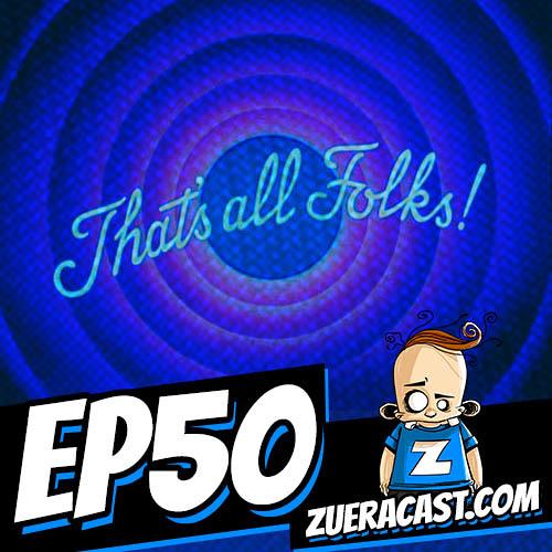Zueracast - EP50 - Aquele Episódio Muito Difícil