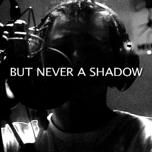 Never A Shadow