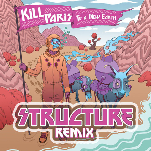 Kill Paris-To A New Earth (Structure Remix)
