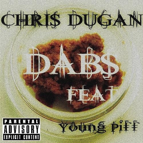 Chris Dugan - Dabs Feat. Young Piff