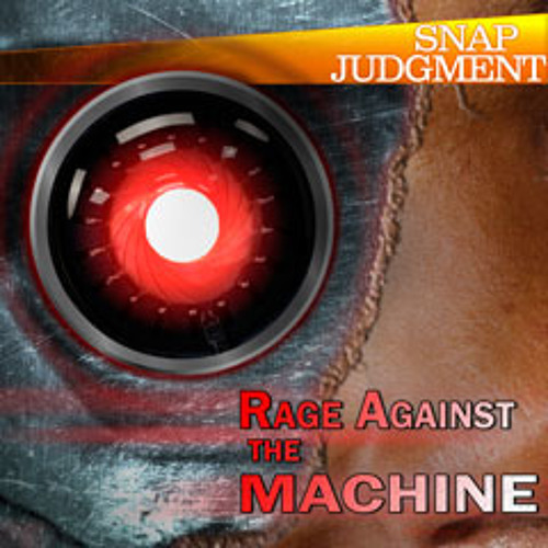"""Listen to the entire Snap Judgment episode, """"Rage Against The Machine"""""""