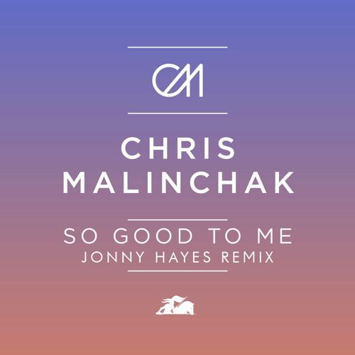 Chris Malinchak - So Good To Me (Jonny Hayes Remix)