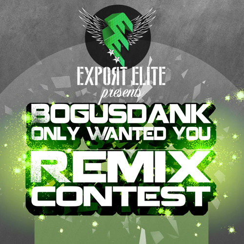 "Export Elite pres. ""Bogusdank - Only Wanted You"" **REMIX CONTEST**"
