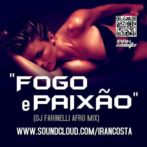 Iran Costa - Fogo e Paixão (Dj Farinelli Afro Mix) - HIT VERÃO 2013