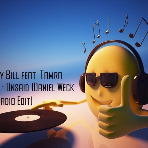 Bad Boy Bill feat. Tamra Keenan - Unsaid (Daniel Weck Remix Radio Edit)FREE DOWNLOAD!!!