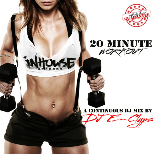 InHouse Records Presents: 20 Minute Workout (A Continuous Mix By DJ E-Clyps)