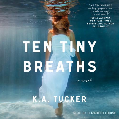 Audio Excerpt #1 Ten Tiny Breaths by K.A. Tucker