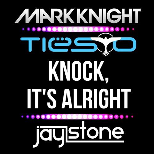 Jay Stone - Knock Its Alright - Mark Knight X Tiesto X Emily Haines