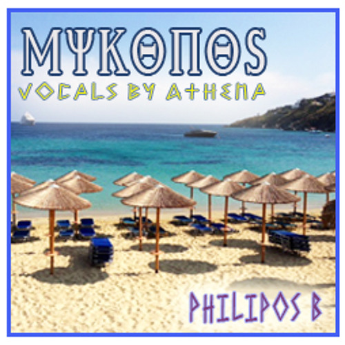 Mykonos by Philippos B vocals by Athena