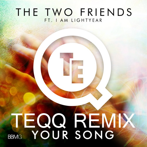 The Two Friends ft. I Am Lightyear - Your Song (Teqq Remix)