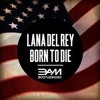 Lana Del Rey - Born to Die (3.A.M. Remix)