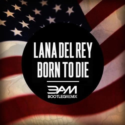 Lana Del Rey - Born to Die (3.A.M. Remix)