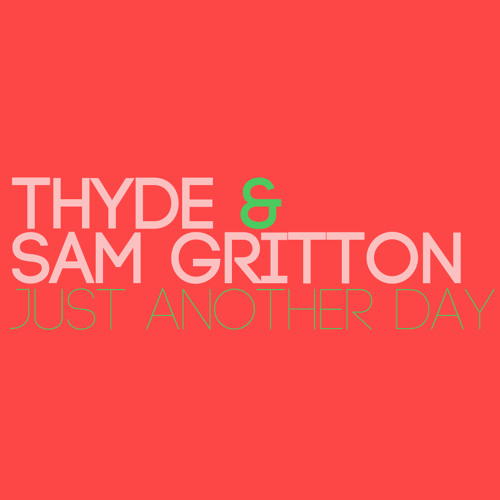 Thyde & Sam Gritton - Just Another Day (Original Mix) *FREE DOWNLOAD*