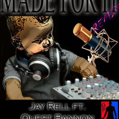 """""""Made For It """"Remix Jay-Rell ft. Quest Bannon & Swagneto (produced by Quest Bannon)"""