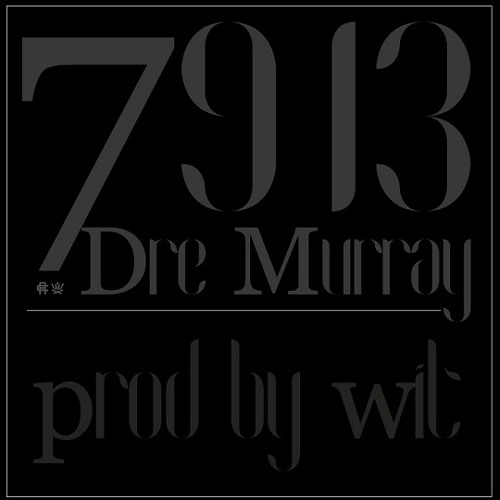 "Dre Murray - ""7913"""