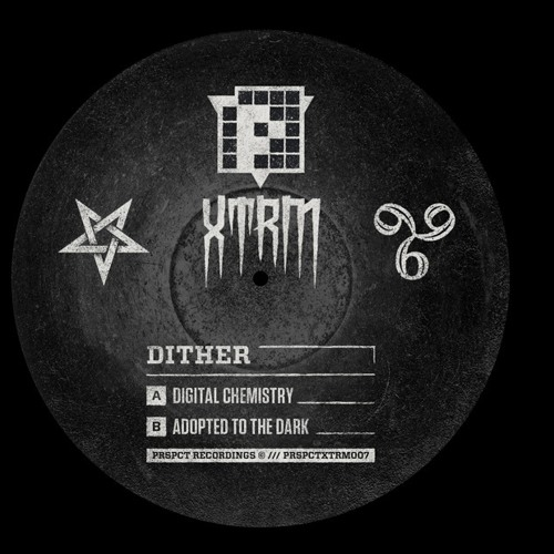 Adopted The Dark - Dither (PRSPCT XTRM 007) Out May 13th 2013!!!