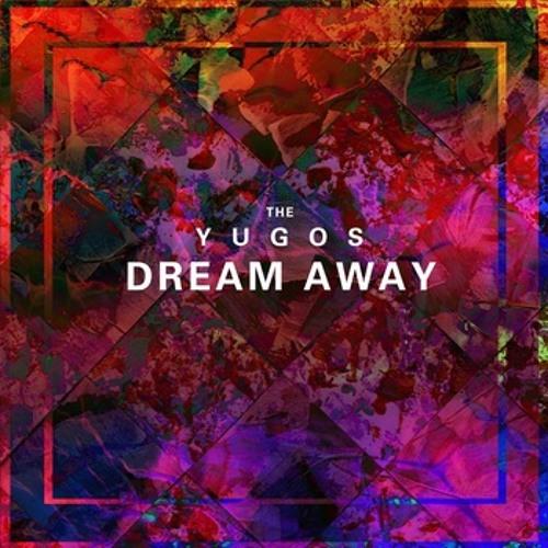 The Yugos- Dream Away (Single)