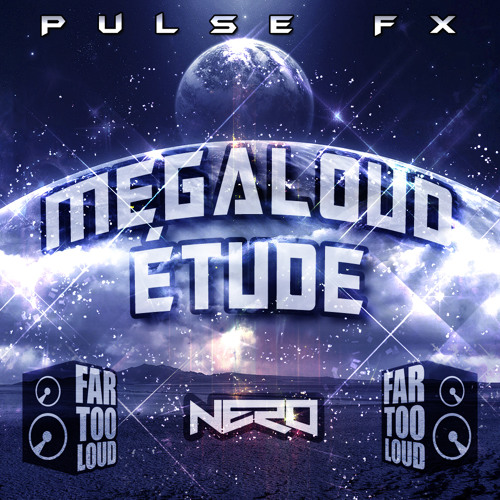 Pulse FX - Megaloud Etude (Nero X Far Too Loud)