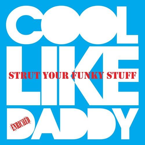 Cool like Daddy - Strut Your Funk Stuff. (Demo Mp3) [Release date Jun 2013]