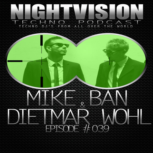 Mike Ban & Dietmar Wohl [AUT] - NightVision Techno PODCAST 39 pt2