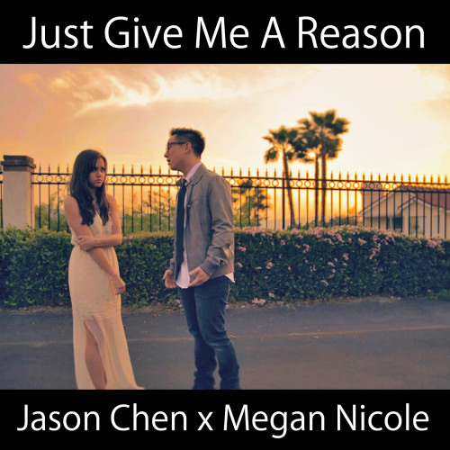 Just Give Me A Reason - Megan Nicole ft Jason Chen ft P!nk ft Nate Ruess Mashup by FLYINGWOLF
