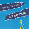 WOWZA vs EEK A MOUSE - WA DO DEM