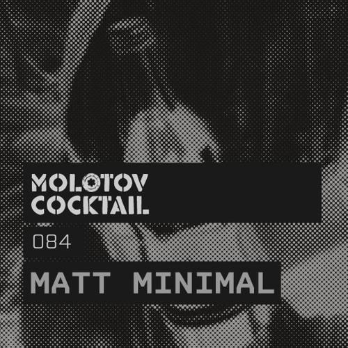 Molotov Cocktail 084 with Matt Minimal